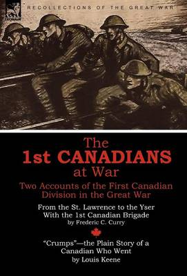 The 1st Canadians at War: Two Accounts of the First Canadian Division in the Great War (Hardback)