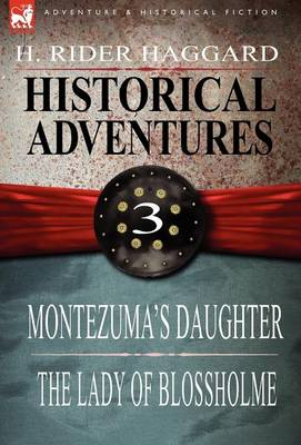 Historical Adventures: 3-Montezuma's Daughter & the Lady of Blossholme (Hardback)