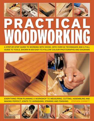 Practical Woodworking: A Step-by-step Guide to Working with Wood, with Over 60 Techniques and a Full Guide to Tools, Shown in 650 Easy-to-follow Photographs and Diagrams (Paperback)