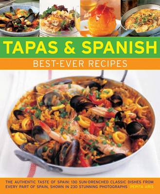 Tapas & Spanish Best-Ever Recipes: The Authentic Tatse of Spain: 130 Sun-Drenched Classic Dishes from Every Part of Spain, Shown in 230 Stunning Photographs (Paperback)