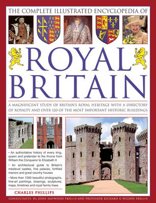 The Complete Illustrated Encyclopedia of Royal Britain: A Magnificent Study of Britain's Royal Heritage with a Directory of Royalty and Over 120 of the Most Important Historic Buildings (Paperback)