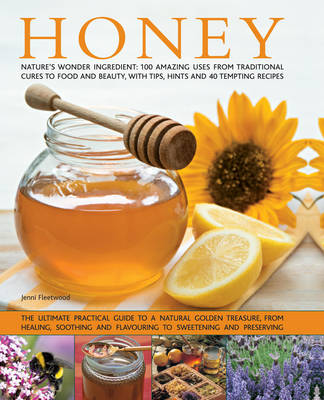 Honey: Nature's Wonder Ingredient: 100 Amazing Uses from Traditional Cures to Food and Beauty, with Tips, Hints and 40 Tempting Recipes (Paperback)