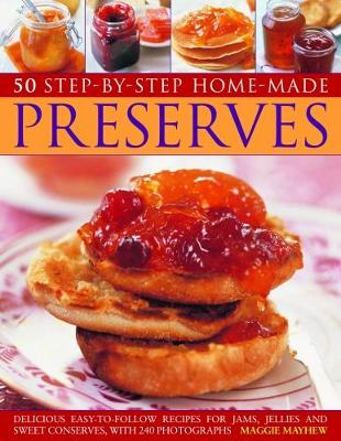 50 Step by Step Homemade Preserves: Delicious, easy-to-follow recipes for jams, jellies and sweet conserves, with 240 photographs (Paperback)
