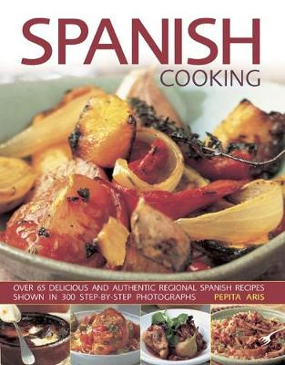 Spanish Cooking: Over 65 delicious and authentic regional Spanish recipes shown in 300 step-by-step photographs (Paperback)