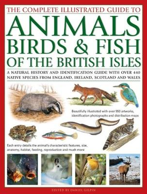 The Animals, Birds & Fish of British Isles, Complete Illustrated Guide to: A natural history and identification guide with over 440 native species from England, Ireland, Scotland and Wales, beautifully illustrated with over 950 artworks (Hardback)