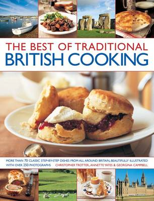 The Best of Traditional British Cooking: More Than 70 Classic Step-by-step Dishes from All Around Britain, Beautifully Illustrated with Over 250 Photographs (Paperback)
