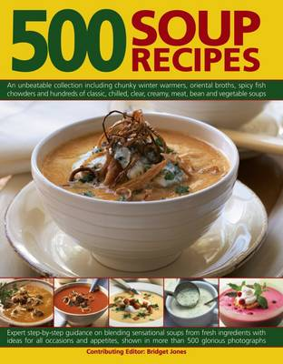 500 Soup Recipes: An Unbeatable Collection Including Chunky Winter Warmers, Oriental Broths, Spicy Fish Chowders and Hundreds of Classic, Clear, Chilled, Creamy, Meat, Bean and Vegetable Soups (Paperback)