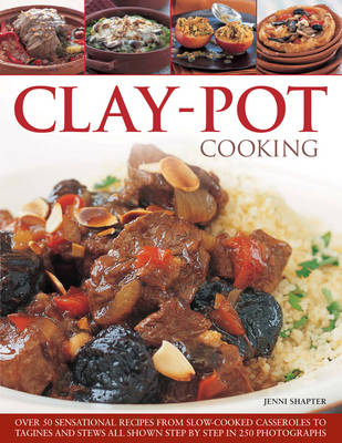 Clay-Pot Cooking: Over 50 sensational recipes from slow-cooked casseroles to tagines and stews, shown step by step in 300 photographs (Paperback)