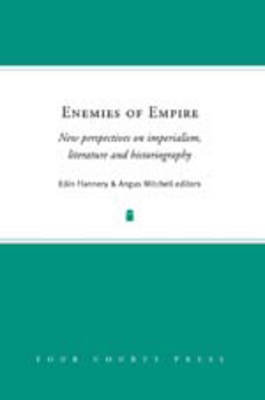 Enemies of Empire: New Perspectives on Imperialism, Literature and History (Hardback)