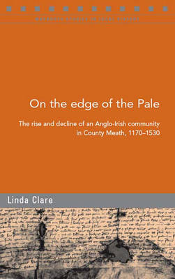 On the Edge of the Pale: The Rise and Decline of an Anglo-Irish Community in County Meath, 1170-1530 (Paperback)
