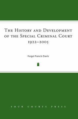 The History and Development of the Special Criminal Court, 1922-2005 (Hardback)
