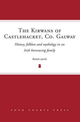 The Kirwans of Castlehacket, Co. Galway: An Irish Tribe (Hardback)