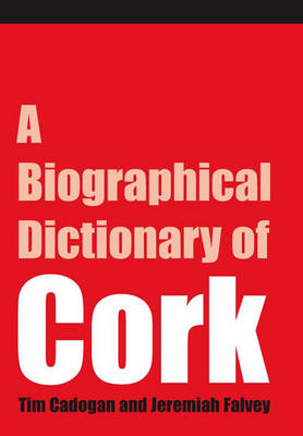 A Dictionary of Cork Biography (Hardback)