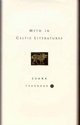 Myth in Celtic Literature - CSANA Yearbook v. 6 (Hardback)