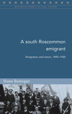 A South Roscommon Emigrant: Emigration and Return, 1890-1920 - Maynooth Studies in Local History (Paperback)