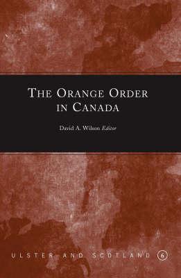 The Orange Order in Canada - Ulster & Scotland Series (Hardback)