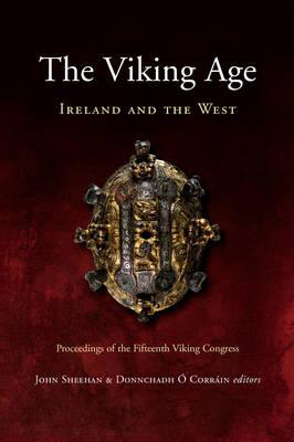 The Viking Age: Ireland and the West - Proceedings of the XVth Viking Congress, Cork, 2005 (Hardback)
