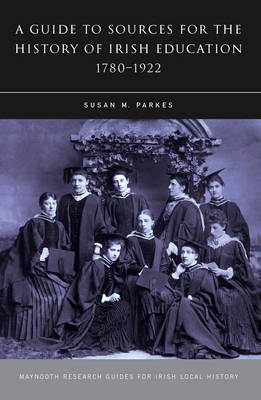 Sources for the History of Irish Education, 1780-1922 - Research Guide Series (Paperback)