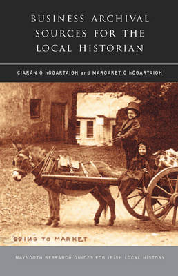 Business Archival Sources for the Local Historian - Research Guide Series (Paperback)