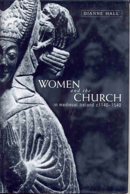 Women and the Church in Medieval Ireland, C.1140-1540 (Paperback)