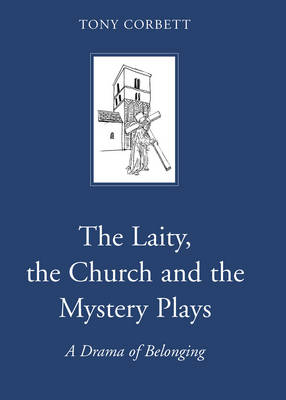 The Laity, the Church and the Mystery Plays: A Drama of Belonging (Hardback)