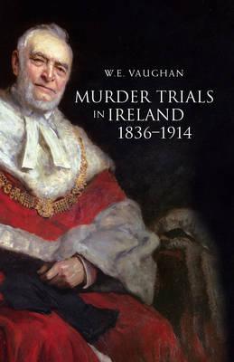 Murder Trials in Ireland, 1836-1914 (Hardback)