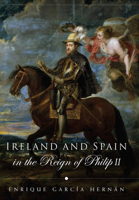 Ireland and Spain in the Reign of Philip II (Hardback)