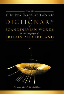 From the Viking Word-hoard: A Dictionary of Scandinavian Words in the Languages of Britain and Ireland (Hardback)