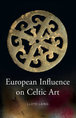 European Influences on Celtic Art: Patrons and Artists (Hardback)