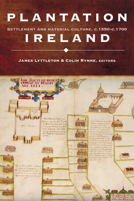 Plantation Ireland: Settlement and Material Culture, C.1550-c.1700 (Hardback)