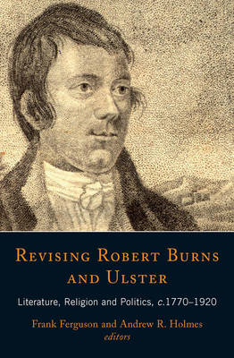 Revising Robert Burns and Ulster: Literature, Religion and Politics, C.1770-1920 (Hardback)
