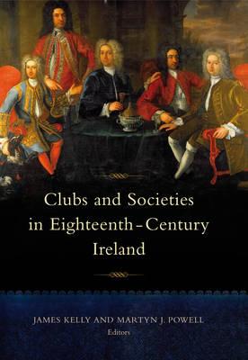 Clubs and Societies in Eighteenth-Century Ireland (Hardback)