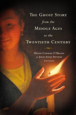 The Ghost Story from the Middle Ages to the Twentieth Century: A Ghostly Genre (Hardback)