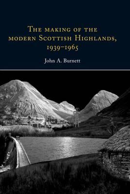 The Making of the Modern Scottish Highlands, 1939-1965 - Ulster & Scotland Series (Hardback)