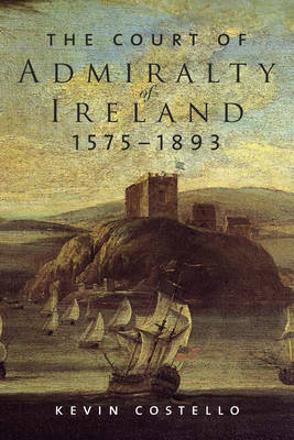 The Court of Admiralty of Ireland, 1575-1893 (Hardback)