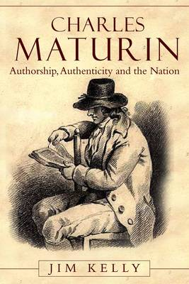 Charles Maturin: Authorship, Authenticity and the Nation (Hardback)