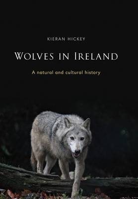 Wolves in Ireland: A Natural and Cultural History (Hardback)
