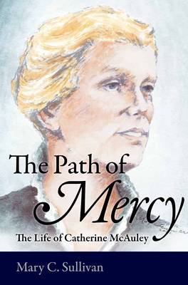 Path of Mercy: The Life of Catherine McAuley (Hardback)