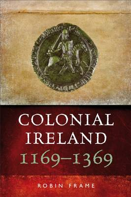 Colonial Ireland, 1169-1369 (Paperback)