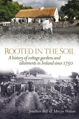 Rooted in the Soil: Cottage Gardens and Allotments in Ireland Since 1750 (Paperback)