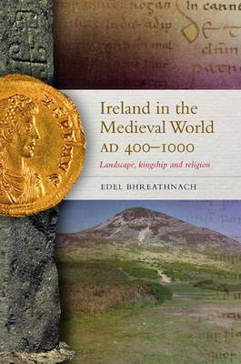 Ireland in the Medieval World, AD400-1000: Landscape, Kingship and Religion (Paperback)