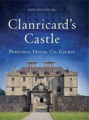 Clanricard's Castle: Portumna House, Co. Galway (Hardback)