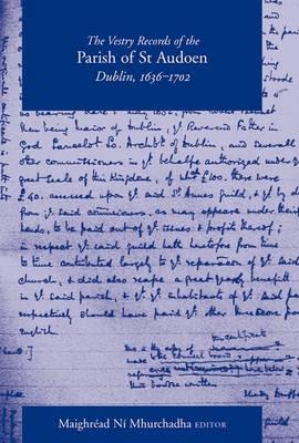 The Vestry Records of the Parish of St Audoen, Dublin, 1636-1702 (Hardback)