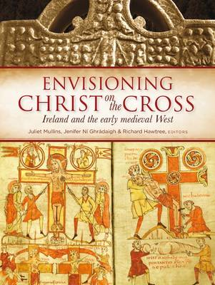 Envisioning Christ on the Cross: Ireland and the Early Medieval West (Hardback)