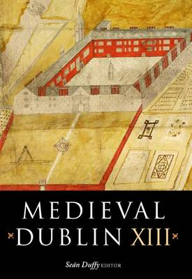 Medieval Dublin XIII: Proceedings of the Friends of Medieval Dublin Symposium 2011 (Paperback)