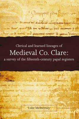 Clerical and Learned Lineages of Medieval Co. Clare: A Survey of the Fifteenth-Century Papal Registers (Hardback)