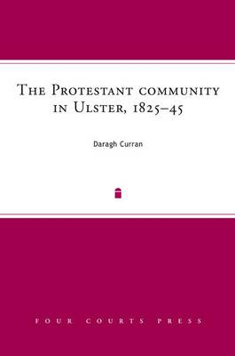 The Protestant Community in Ulster, 1825-45: A Society in Transition (Hardback)