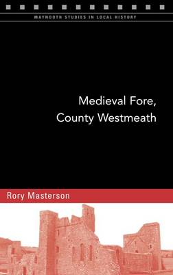 Medieval Fore, County Westmeath - Maynooth Studies in Local History (Paperback)