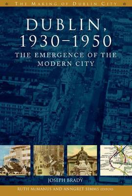 Dublin: The Emergence of the Modern City, 1930-50 - The Making of Dublin (Paperback)