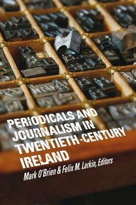 Periodicals and Journalism in Twentieth-Century Ireland (Hardback)